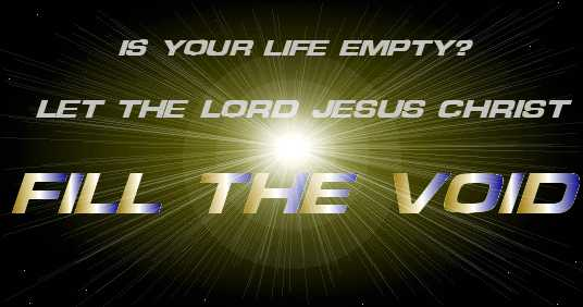 Is Your Life Empty? Let the Lord Jesus Christ Fill the Void